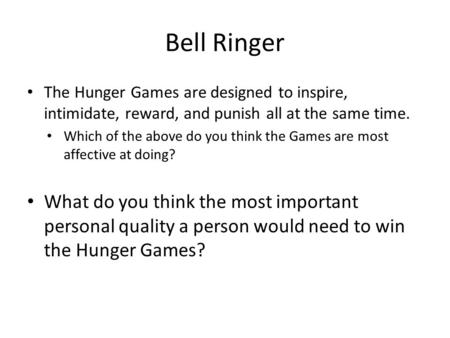 Bell Ringer The Hunger Games are designed to inspire, intimidate, reward, and punish all at the same time. Which of the above do you think the Games are.