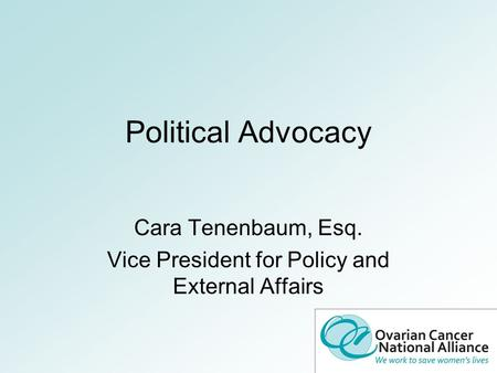 Political Advocacy Cara Tenenbaum, Esq. Vice President for Policy and External Affairs.