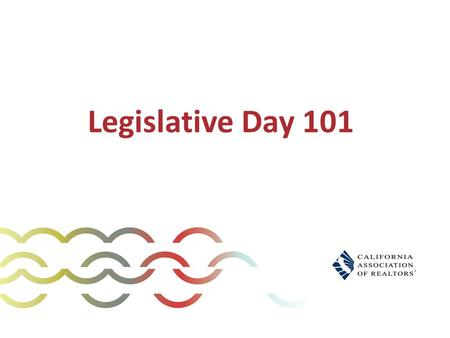 Legislative Day 101. What We'll Cover Today Goals. What happens at Legislative Day and when. How to have a successful visit with your legislator.