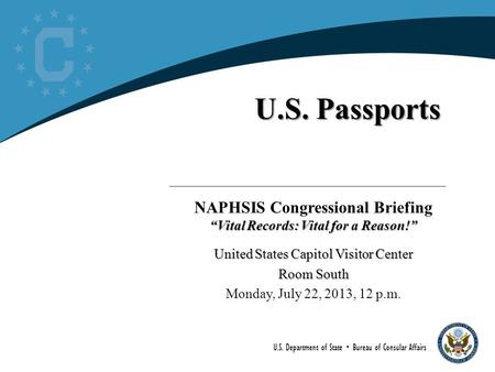 "U.S. Department of State  Bureau of Consular Affairs U.S. Passports NAPHSIS Congressional Briefing ""Vital Records: Vital for a Reason!"" United States."