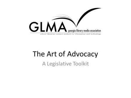 The Art of Advocacy A Legislative Toolkit. Who Me? A Lobbyist?! Lobbying is the process of gathering information for the purpose of persuading someone.