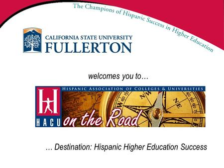 Welcomes you to… … Destination: Hispanic Higher Education Success.