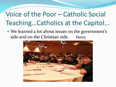 Voice of the Poor – Catholic Social Teaching…Catholics at the Capitol… We learned a lot about issues on the government's side and on the Christian side.
