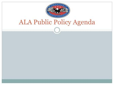 ALA Public Policy Agenda. ALA is full partner in protecting benefit Educate major public policy makers on importance of benefit Industry has huge stake.