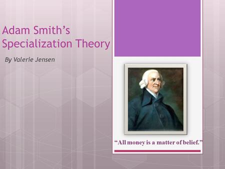 "Adam Smith's Specialization Theory By Valerie Jensen ""All money is a matter of belief."""