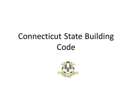 Connecticut State Building Code. TOPICS Update on the Current Code Adoption Code Adoption Process Appeals Process Services from the Office of the State.