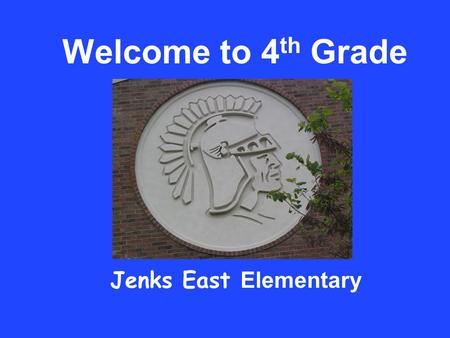 Welcome to 4 th Grade Jenks East Elementary. Specials Music Art Physical Education.