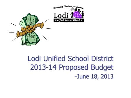 Lodi Unified School District 2013-14 Proposed Budget - June 18, 2013.