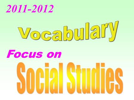 Focus on 2011-2012. All of these vocabulary words are in an atlas.
