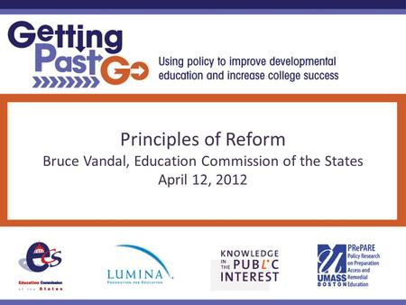 Principles of Reform Bruce Vandal, Education Commission of the States April 12, 2012.