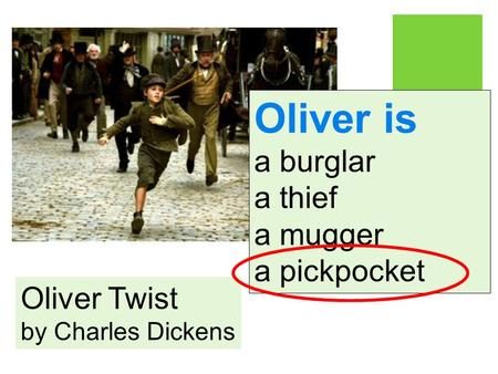 Oliver Twist by Charles Dickens Oliver is a burglar a thief a mugger a pickpocket.