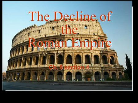 The Decline of the Roman Empire Ch. 6 section 4. Problems in Rome Economy Agriculture Military.