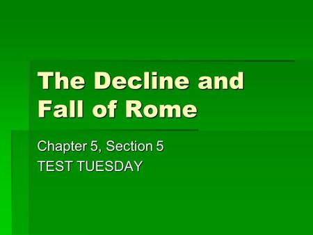 The Decline and Fall of Rome Chapter 5, Section 5 TEST TUESDAY.