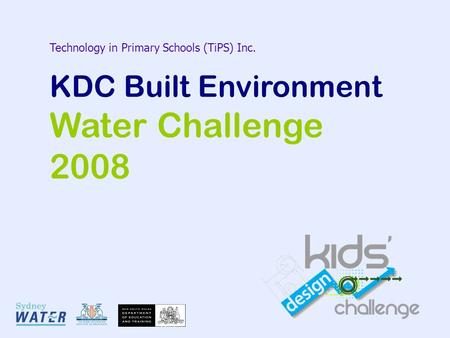 Technology in Primary Schools (TiPS) Inc. KDC Built Environment Water Challenge 2008.