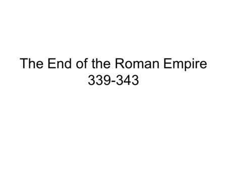The End of the Roman Empire 339-343. Brain Pop  ies/worldhistory/falloftheromanempi re/