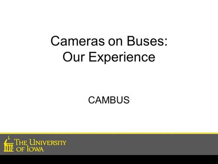 Cameras on Buses: Our Experience CAMBUS. Cameras Today-Standard Equipment Cambus was somewhat late in implementing camera systems Concerns –Cost (waiting.