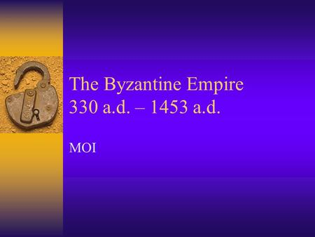 The Byzantine Empire 330 a.d. – 1453 a.d. MOI. Readings  Jones, The Art of War in the Western World, pp 92-104  Preston and Wise, pp 44-54.