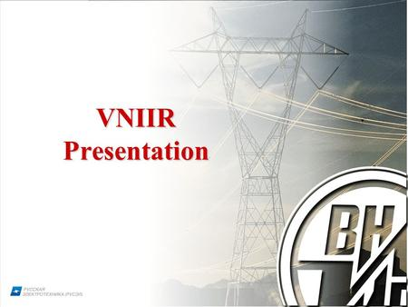 1 VNIIR Presentation. 2 Over 40 years on the electro- technical market! VNIIR.