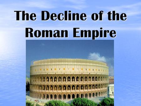The Decline of the Roman Empire. I.By 300 A.D., the Roman Empire faced many problems that would eventually result in its downfall. These problems can.