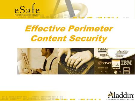 Effective Perimeter Content Security. What is eSafe? eSafe is: –Best of breed web Surfing Security Gateway with anti- spyware & unauthorized applications.