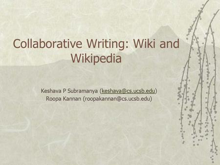 Collaborative Writing: Wiki and Wikipedia Keshava P Subramanya Roopa Kannan