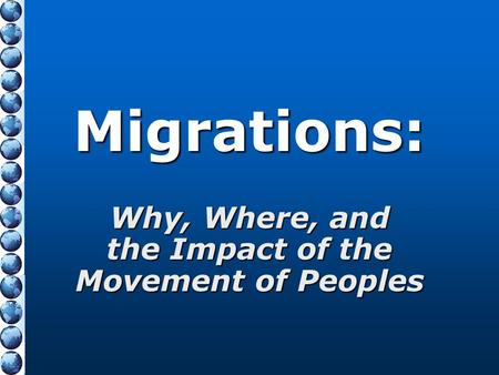Migrations: Why, Where, and the Impact <strong>of</strong> the Movement <strong>of</strong> Peoples