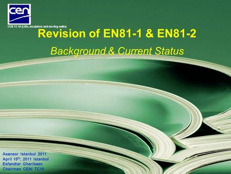 Revision of EN81-1 & EN81-2 Background & Current Status Asansor Istanbul 2011 April 15 th, 2011 Istanbul Esfandiar Gharibaan Chairman CEN/ TC10 CEN TC.