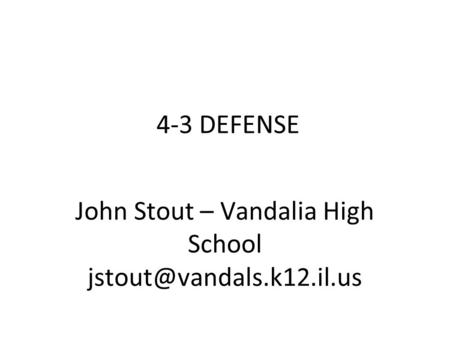 4-3 DEFENSE John Stout – Vandalia High School