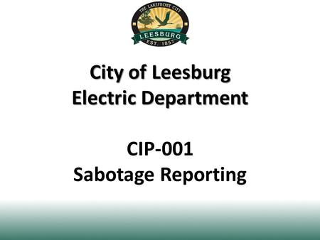City of Leesburg Electric Department City of Leesburg Electric Department CIP-001 Sabotage Reporting.