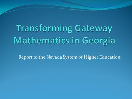 Report to the Nevada System of Higher Education. University System of Georgia 31 institutions 320,000 students 4 Research Universities, 4 Regional Universities,