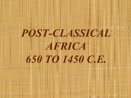 POST-CLASSICAL AFRICA 650 TO 1450 C.E.. NORTH & NORTHEASTERN AFRICA The Byzantine Empire and Egypt After mid-6 th century C.E. Elite, dominant culture.