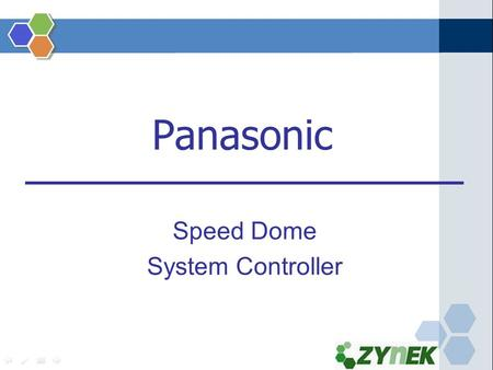 Panasonic Speed Dome System Controller. Colour Fixed Camera WV-CP280 Series 1/2-type CCD Colour Surveillance Camera with Low-Light B/W Mode WV-CL930 Series.