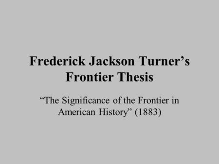 Frederick Jackson Turner's Frontier Thesis