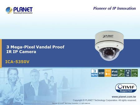 ICA-5350V 3 Mega-Pixel Vandal Proof IR IP Camera Copyright © PLANET Technology Corporation. All rights reserved.
