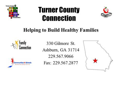 Turner County Connection Helping to Build Healthy Families 330 Gilmore St. Ashburn, GA 31714 229.567.9066 Fax: 229.567.2877.