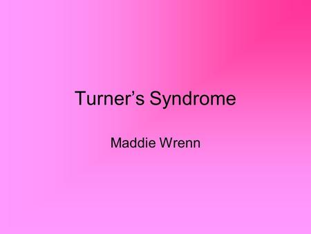 Turner's Syndrome Maddie Wrenn.