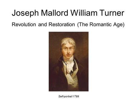Joseph Mallord William Turner Revolution and Restoration (The Romantic Age) Self-portrait 1799.