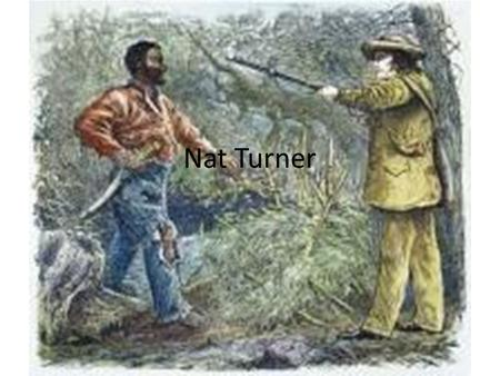 Nat Turner. General facts Nat Turner was born into slavery He was around 5 ft 7 inches Born 1899 Died November, 11 1831 at the age of 31 He was very religious.