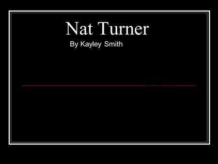 Nat Turner By Kayley Smith.
