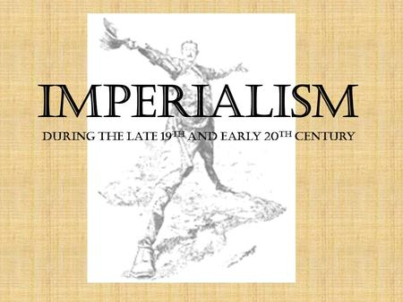 Imperialism during the late 19 th and early 20 th century.