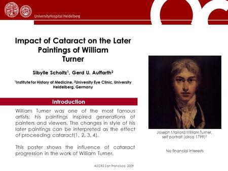ASCRS San Francisco 2009 Impact of Cataract on the Later Paintings of William Turner Sibylle Scholtz 1, Gerd U. Auffarth 2 1 Institute for History of Medicine,