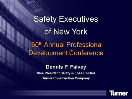 Safety Executives of New York 60 th Annual Professional Development Conference 60 th Annual Professional Development Conference Dennis P. Falvey Vice President.