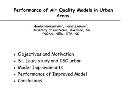Performance of Air Quality Models in Urban Areas  Objectives and Motivation  St. Louis study and ISC urban  Model Improvements  Performance of Improved.