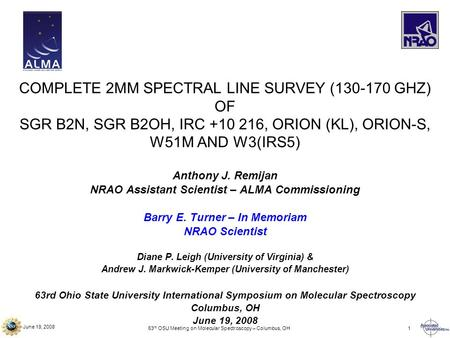 June 19, 2008 63 rd OSU Meeting on Molecular Spectroscopy – Columbus, OH1 COMPLETE 2MM SPECTRAL LINE SURVEY (130-170 GHZ) OF SGR B2N, SGR B2OH, IRC +10.