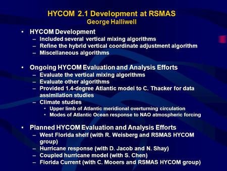 HYCOM 2.1 Development at RSMAS George Halliwell HYCOM Development –Included several vertical mixing algorithms –Refine the hybrid vertical coordinate adjustment.