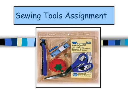 Sewing Tools Assignment. Tape Measure Long plastic or fiberglass strip with marks for measuring: 1. Fabric 2. patterns 3. Body Measurements.