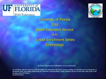 University of Florida IFAS Baker Extension Service 4-H School Enrichment Series Embryology An Equal Opportunity /Affirmative Action Institution In accordance.
