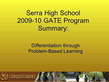 Serra High School 2009-10 GATE Program Summary: Differentiation through Problem-Based Learning.