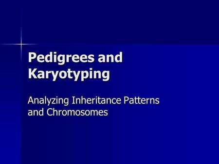 Pedigrees and Karyotyping Analyzing Inheritance Patterns and Chromosomes.