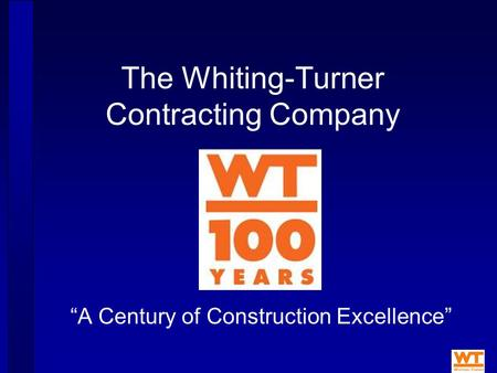 "The Whiting-Turner Contracting Company ""A Century of Construction Excellence"""